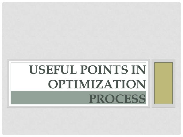 USEFUL POINTS IN OPTIMIZATION PROCESS