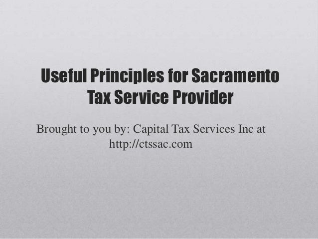 Useful Principles for SacramentoTax Service ProviderBrought to you by: Capital Tax Services Inc athttp://ctssac.com