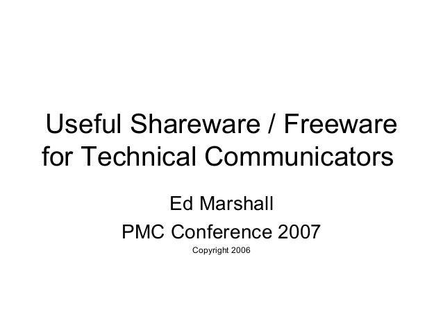 Useful Shareware / Freewarefor Technical CommunicatorsEd MarshallPMC Conference 2007Copyright 2006
