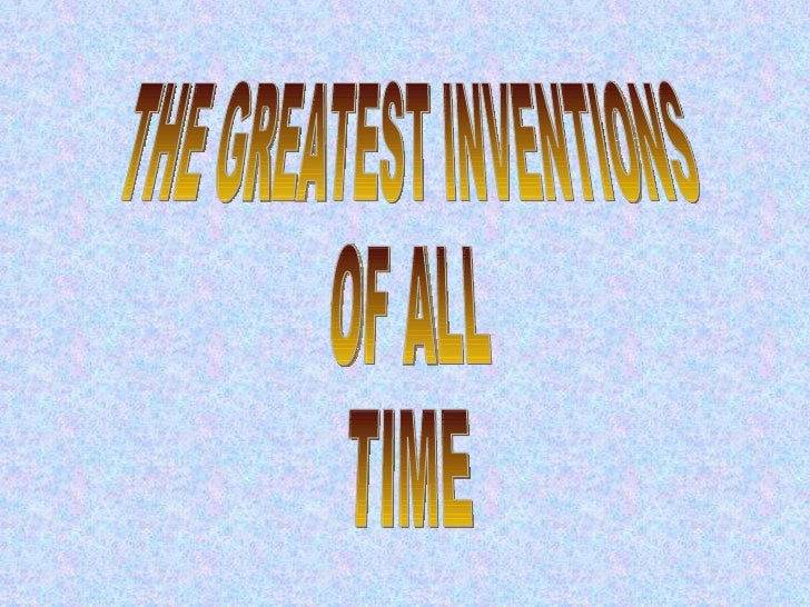 THE GREATEST INVENTIONS  OF ALL TIME