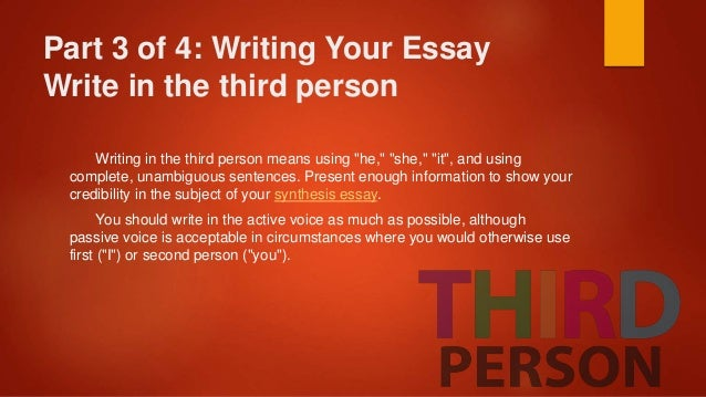 useful tips for writing a synthesis essay 10 part 3 of 4 writing your essay write in the third person writing