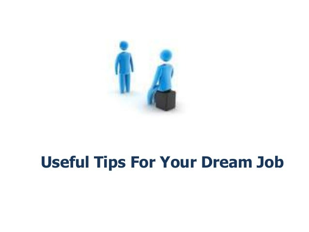 Useful Tips For Your Dream Job