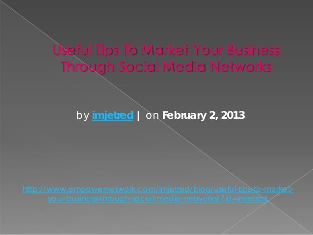 Useful Tips To Market Your Business        Through Social Media Networks             by imjetred | on February 2, 2013http...