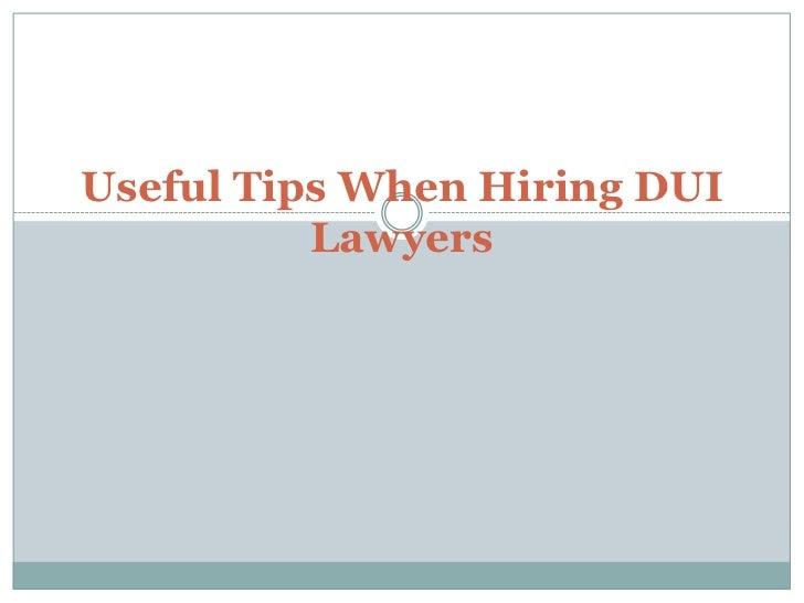 Useful Tips When Hiring DUI          Lawyers