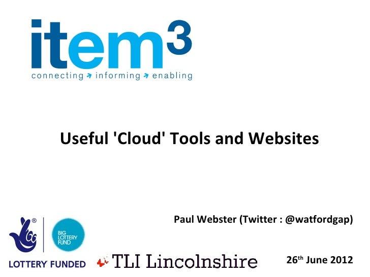 Useful Cloud Tools and Websites              Paul Webster (Twitter : @watfordgap)                                    26th ...