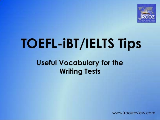 TOEFL-iBT/IELTS Tips Useful Vocabulary for the Writing Tests www.jroozreview.com