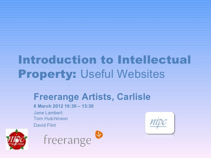 Introduction to IntellectualProperty: Useful Websites  Freerange Artists, Carlisle  8 March 2012 10:30 – 13:30  Jane Lambe...