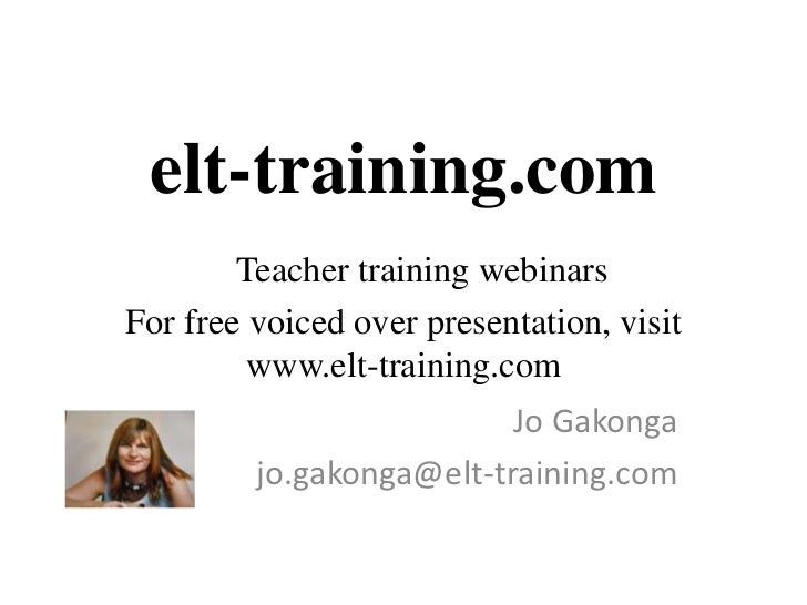 elt-training.com        Teacher training webinarsFor free voiced over presentation, visit         www.elt-training.com    ...