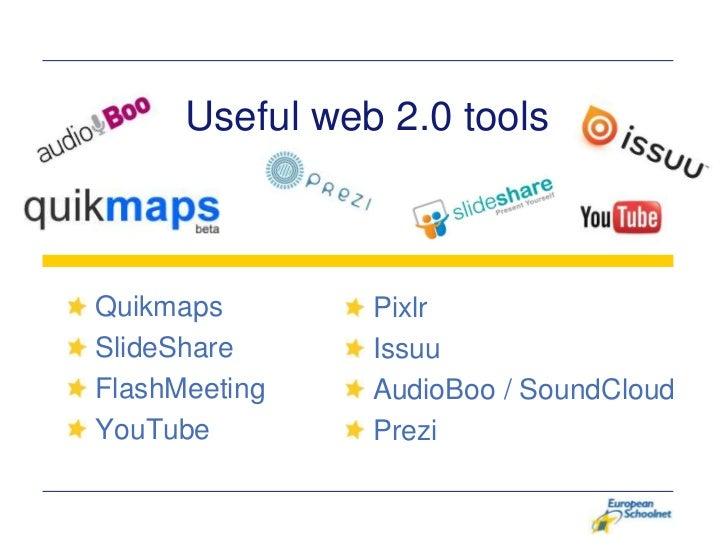 Useful web 2.0 toolsQuikmaps        PixlrSlideShare      IssuuFlashMeeting    AudioBoo / SoundCloudYouTube         Prezi