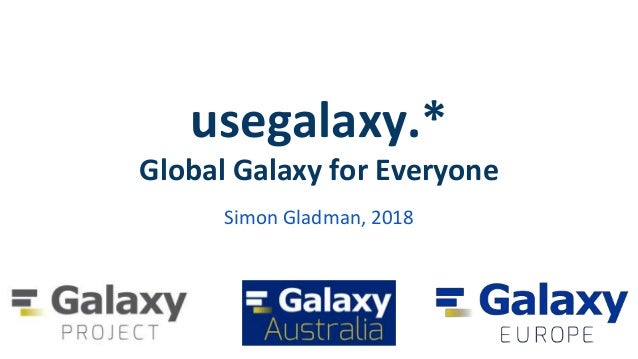 usegalaxy.* Global Galaxy for Everyone Simon Gladman, 2018