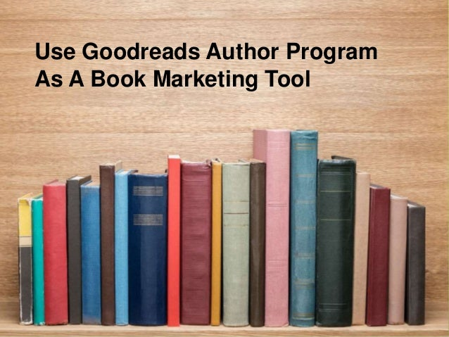 Use Goodreads Author Program As A Book Marketing Tool