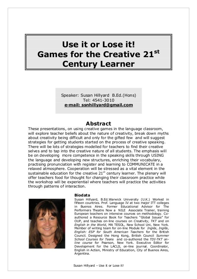 Susan Hillyard – Use it or Lose it!Use it or Lose it!Games for the Creative 21stCentury LearnerSpeaker: Susan Hillyard B.E...