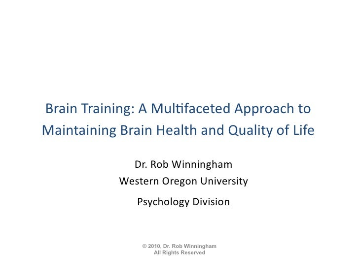 Brain	   Training:	   A	   Mul.faceted	   Approach	   to	    Maintaining	   Brain	   Health	   and	   Quality	   of	   Lif...