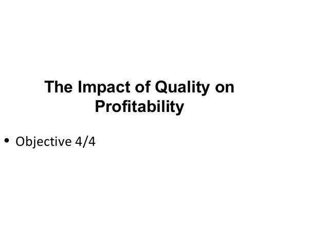 impact of perceived quality on profitability Ii to study the impact of customer satisfaction on brand loyalty iii to investigate the role of brand performance in customer satisfaction and loyalty iv to investigate the role of brand efficiency to improves customer satisfaction and brand loyalty v.