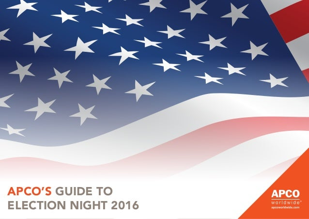 APCO'S GUIDE TO ELECTION NIGHT 2016