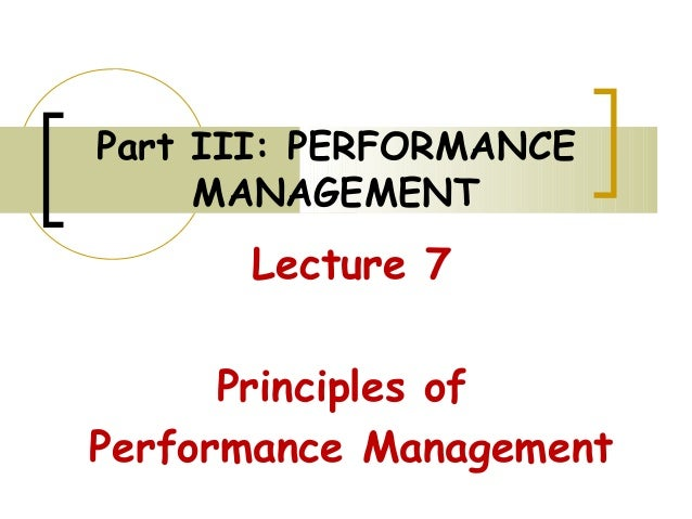 Part III: PERFORMANCE MANAGEMENT Lecture 7 Principles of Performance Management