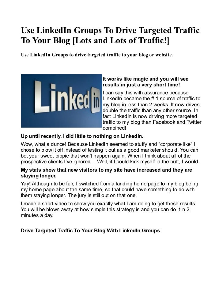 Use LinkedIn Groups To Drive Targeted TrafficTo Your Blog [Lots and Lots of Traffic!]Use LinkedIn Groups to drive targeted...
