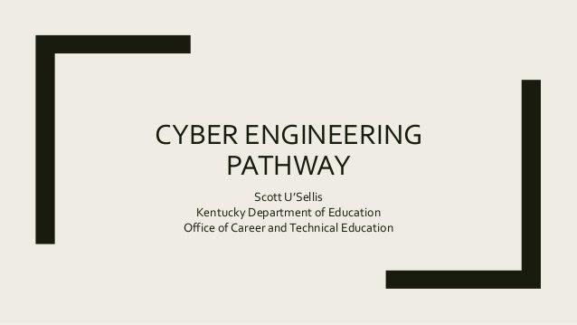 CYBER ENGINEERING PATHWAY Scott U'Sellis Kentucky Department of Education Office of Career andTechnical Education