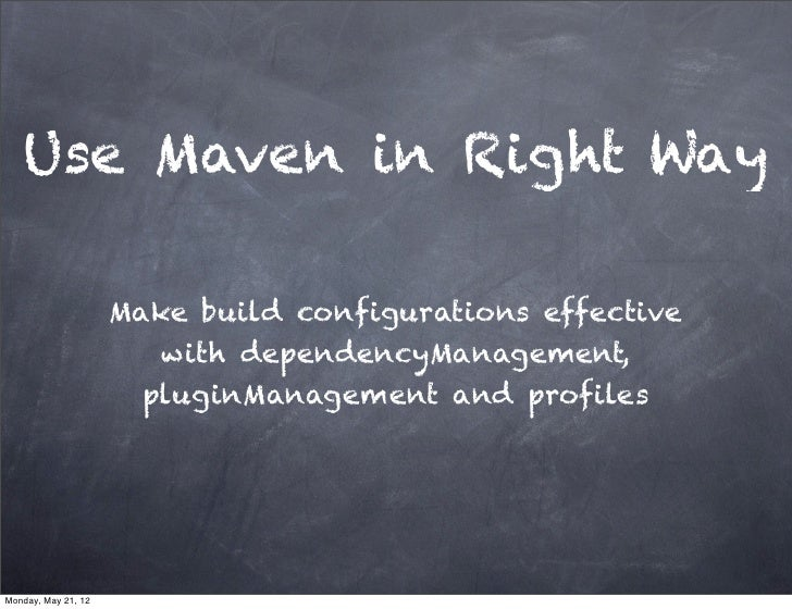 Use Maven in Right Way                     Make build configurations effective                        with dependencyManag...