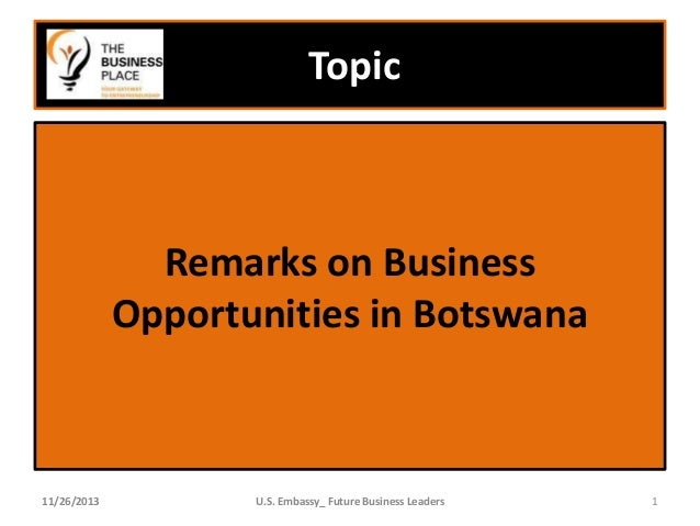Topic  Remarks on Business Opportunities in Botswana  11/26/2013  U.S. Embassy_ Future Business Leaders  1