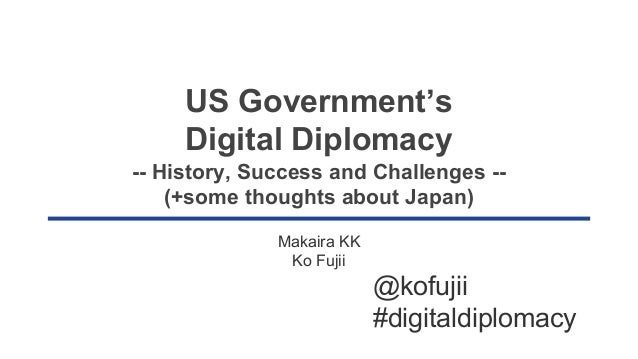 US Government's Digital Diplomacy -- History, Success and Challenges -- (+some thoughts about Japan) Makaira KK  Ko Fujii ...