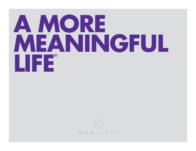 A MORE MEANINGFUL LIFE ® ®