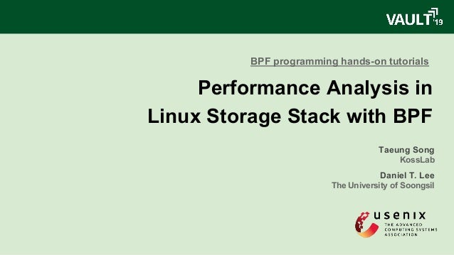 Performance Analysis in Linux Storage Stack with BPF Taeung Song KossLab Daniel T. Lee The University of Soongsil BPF prog...