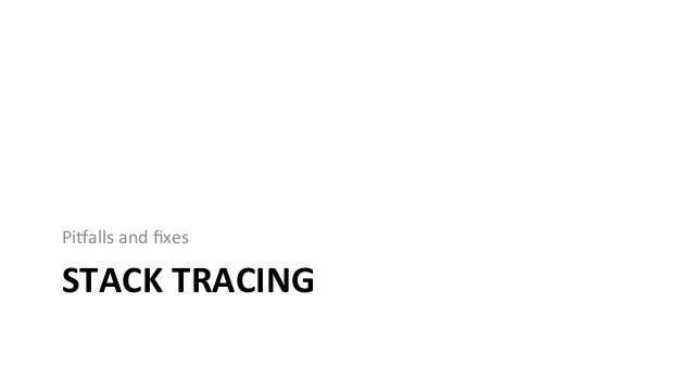 BrokenStackTracesareCommon Because: A. Profilersuseframepointerwalkingbydefault B. Compilersreusetheframe...