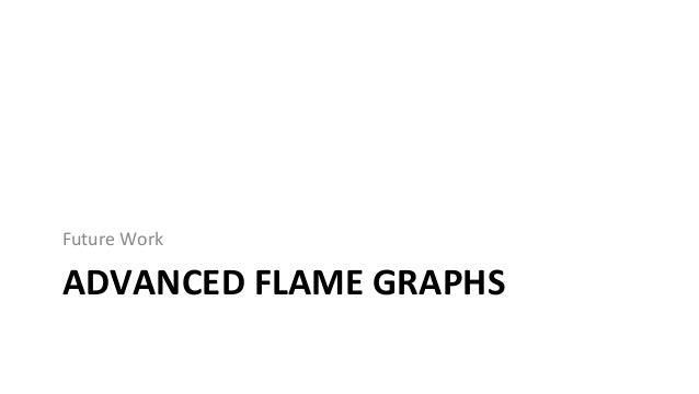 FlamegraphscanbegeneratedforstacktracesfromanyLinuxeventsource