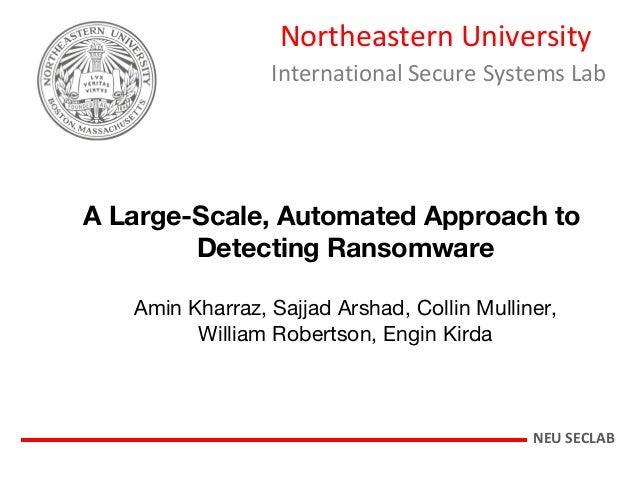 Northeastern University International Secure Systems Lab A Large-Scale, Automated Approach to Detecting Ransomware Amin Kh...
