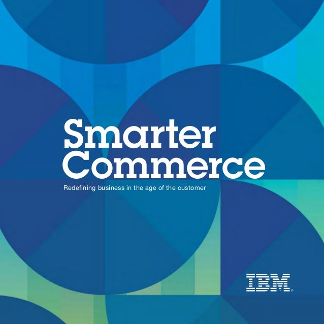 Smarter CommerceRedefining business in the age of the customer