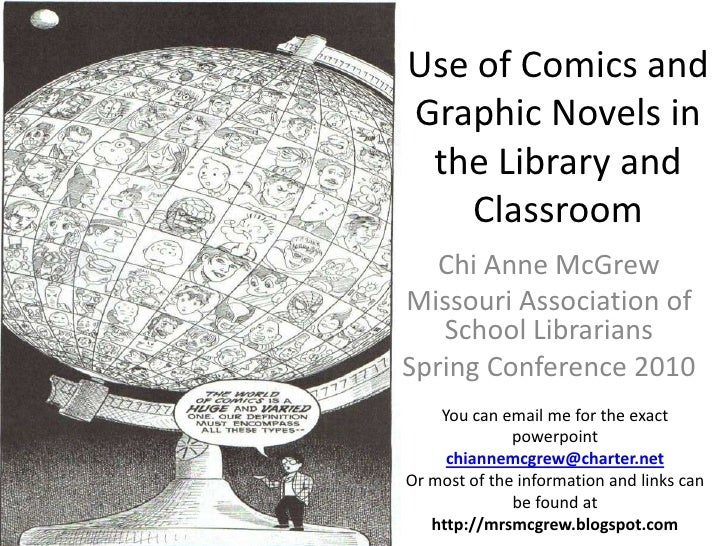 Use of Comics and Graphic Novels in the Library and Classroom<br />Chi Anne McGrew<br />Missouri Association of School Lib...