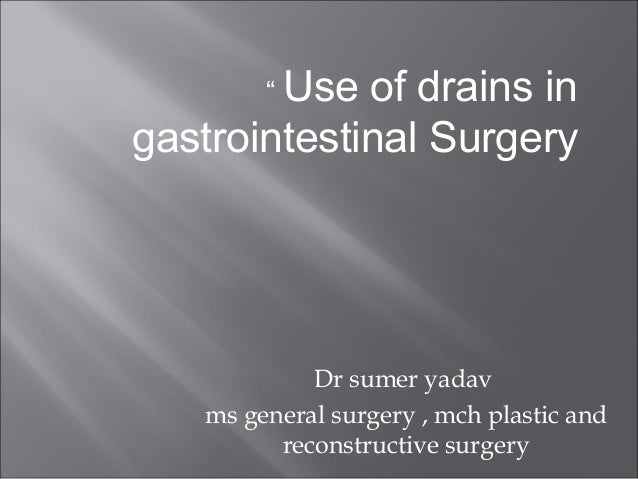""""""" Use of drains in gastrointestinal Surgery Dr sumer yadav ms general surgery , mch plastic and reconstructive surgery"""