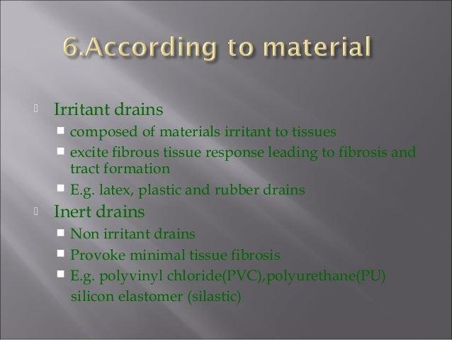  Irritant drains  composed of materials irritant to tissues  excite fibrous tissue response leading to fibrosis and tra...