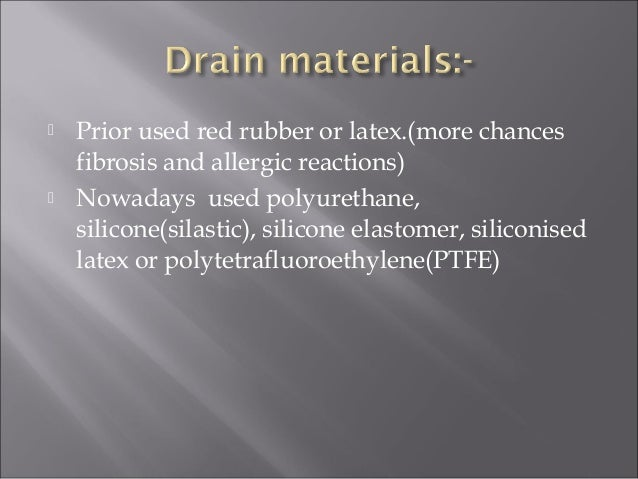  Prior used red rubber or latex.(more chances fibrosis and allergic reactions)  Nowadays used polyurethane, silicone(sil...