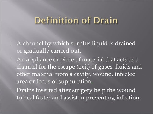  A channel by which surplus liquid is drained or gradually carried out.  An appliance or piece of material that acts as ...