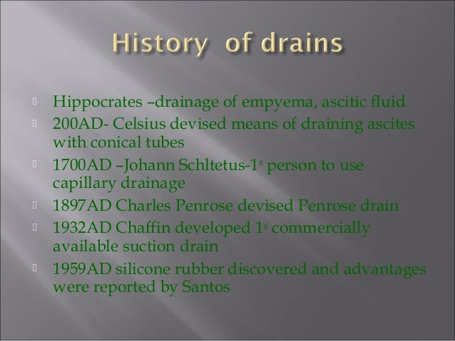  Hippocrates –drainage of empyema, ascitic fluid  200AD- Celsius devised means of draining ascites with conical tubes  ...