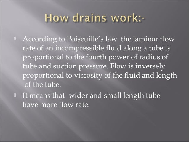  According to Poiseuille's law the laminar flow rate of an incompressible fluid along a tube is proportional to the fourt...
