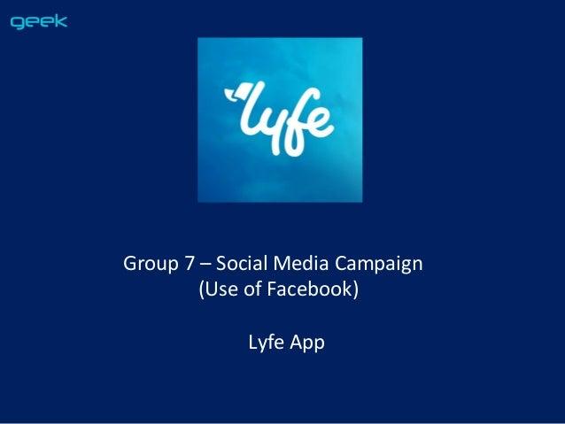 Group 7 – Social Media Campaign (Use of Facebook) Lyfe App