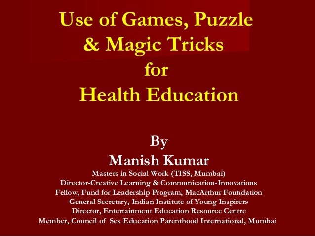 Use of Games, Puzzle       & Magic Tricks              for      Health Education                        By                ...