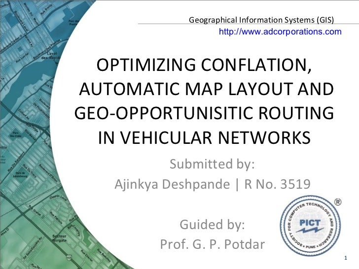 OPTIMIZING CONFLATION,  AUTOMATIC MAP LAYOUT AND GEO-OPPORTUNISITIC ROUTING  IN VEHICULAR NETWORKS  Submitted by: Ajinkya ...