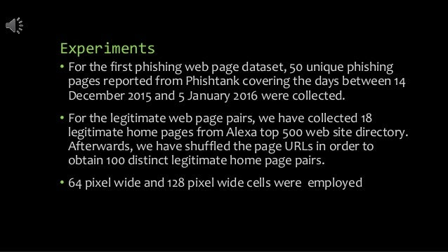 Experiments • For the first phishing web page dataset, 50 unique phishing pages reported from Phishtank covering the days ...