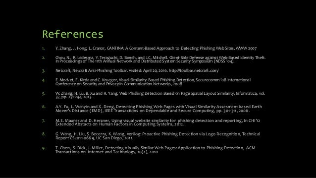 References 1. Y. Zhang, J. Hong, L. Cranor, CANTINA: A Content-Based Approach to Detecting Phishing Web Sites, WWW 2007 2....
