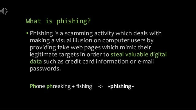 What is phishing? • Phishing is a scamming activity which deals with making a visual illusion on computer users by providi...