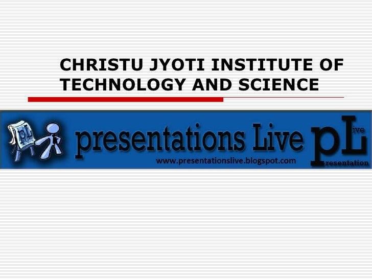 CHRISTU JYOTI INSTITUTE OF TECHNOLOGY AND SCIENCE