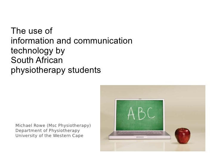 The use of information and communication technology by South African physiotherapy students      Michael Rowe (Msc Physiot...