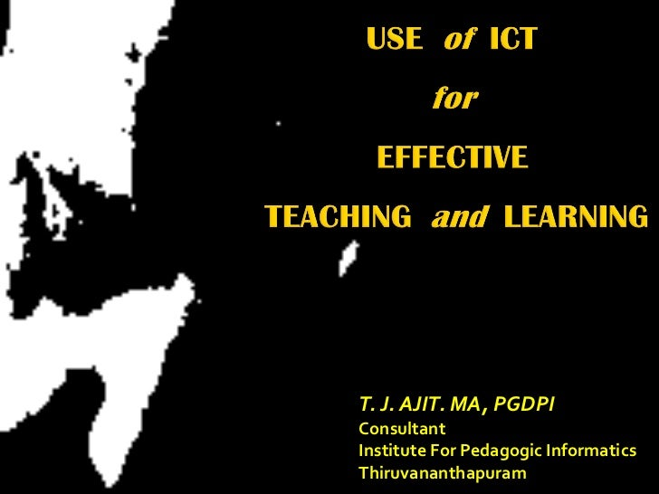 T. J. AJIT. MA, PGDPI Consultant  Institute For Pedagogic Informatics Thiruvananthapuram