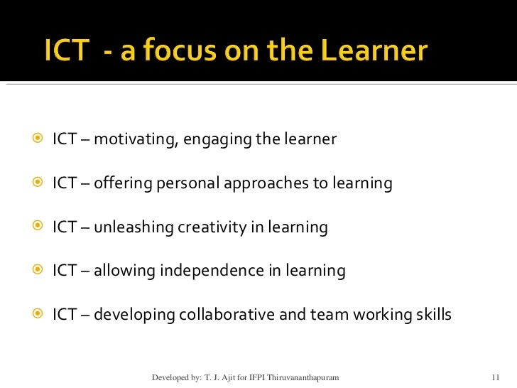using ict in learning Advantages of using ict in learning the two main reasons behind increasing the use of ict in education in uk children in modern society need to develop.
