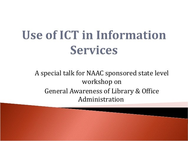 A special talk for NAAC sponsored state levelworkshop onGeneral Awareness of Library & OfficeAdministration