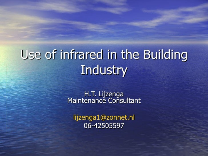 Use of infrared in the Building Industry H.T. Lijzenga Maintenance Consultant [email_address] 06-42505597